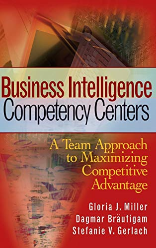 Business Intelligence Competency Centers: A Team Approach to Maximizing Competitive Advantage (SAS Institute Inc)