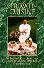 Private Cuisine: An Executive Chef's Secrets to Gourmet Cooking Made Easy