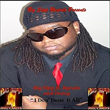 I Don' Done It All (feat. ByRain & Shell Deezy)