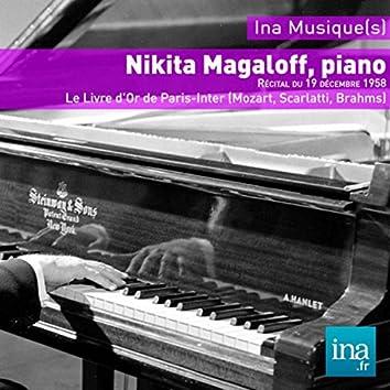 Nikita Magaloff, piano ,le livre d'or de Paris-inter (Mozart, Scarlatti, Brahms)