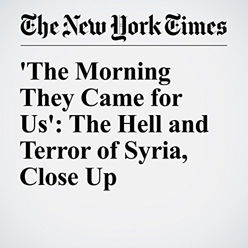 'The Morning They Came for Us': The Hell and Terror of Syria, Close Up audiobook cover art