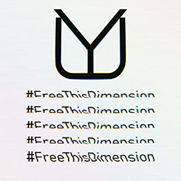 #FreeThisDimension