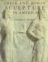 Greek and Roman Sculpture in America: Masterpieces in Public Collections in the United States and Canada