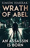 An Assassin Is Born: A Frederich Abel Action Thriller (Wrath Of Abel Book 1)