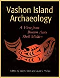 Vashon Island Archaeology: A View from Burton Acres Shell Midden (Burke Museum of Natural History and Culture Research Report)