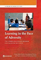 Learning in the Face of Adversity: The UNRWA Education Program for Palestine Refugees (World Bank Study)