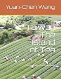 Taiwan - The Island of Tea: History, Culture and Travel Guide