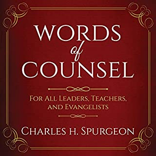 Words of Counsel (Updated Edition)     For All Leaders, Teachers, and Evangelists              By:                                                                                                                                 Charles H. Spurgeon                               Narrated by:                                                                                                                                 Saethon Williams                      Length: 4 hrs and 10 mins     8 ratings     Overall 4.9