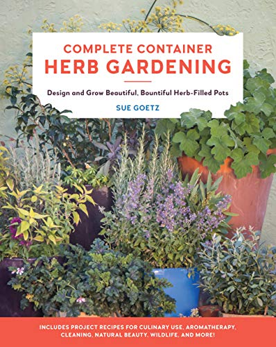 Compare Textbook Prices for Complete Container Herb Gardening: Design and Grow Beautiful, Bountiful Herb-Filled Pots  ISBN 9780760367797 by Goetz, Sue