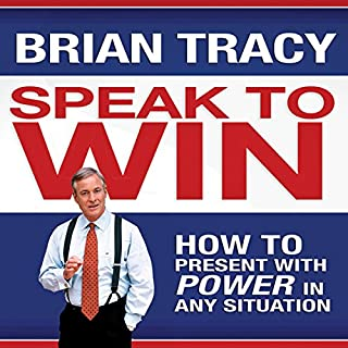 Speak to Win     How to Present with Power in Any Situation              By:                                                                                                                                 Brian Tracy                               Narrated by:                                                                                                                                 Brian Tracy                      Length: 5 hrs and 13 mins     3 ratings     Overall 5.0