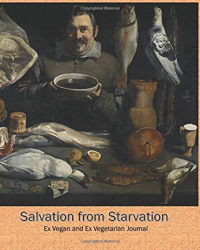 Salvation from Starvation: Ex Vegan and Ex Vegetarian Journal