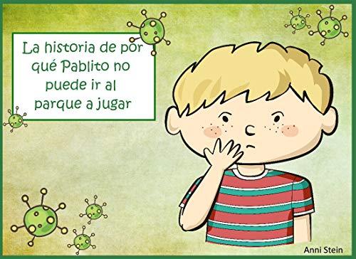 La historia de por qué Pablito no puede ir al parque a jugar (Spanish Edition)