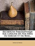 Recherche Philosophique Sur L'Origine de Nos Idees Du Sublime Et Du Beau... - Nabu Press - 15/03/2012