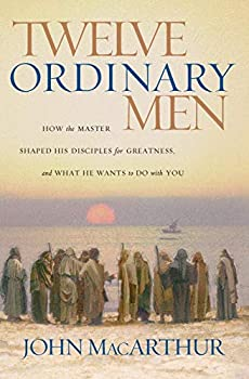 Paperback Twelve Ordinary Men : How the Master Shaped His Disciples for Greatness, and What He Wants to Do with You Book