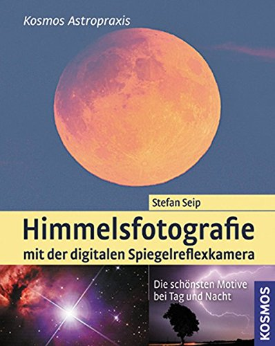Himmelsfotografie: Die schönsten Motive bei Tag und Nacht