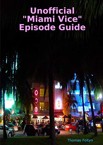 "Unofficial ""Miami Vice"" Episode Guide"