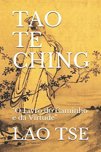 """Tao Te Ching: """"O Livro do Caminho e da Virtude"""""""