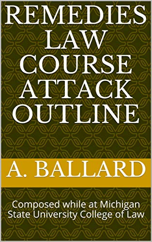 Remedies Law Course Attack Outline: Composed while at Michigan State University College of Law (English Edition)