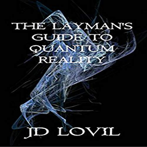 The Layman's Guide to Quantum Reality                   By:                                                                                                                                 JD Lovil                               Narrated by:                                                                                                                                 Cathi Colas                      Length: 3 hrs and 38 mins     1 rating     Overall 1.0