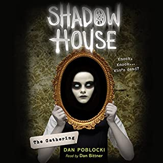 The Gathering     Shadow House, Book 1              By:                                                                                                                                 Dan Poblocki                               Narrated by:                                                                                                                                 Dan Bittner                      Length: 4 hrs and 27 mins     45 ratings     Overall 4.3
