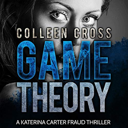 Game Theory     Katerina Carter Fraud Legal Thriller Series, Book 2              By:                                                                                                                                 Colleen Cross                               Narrated by:                                                                                                                                 Petrea Burchard                      Length: 10 hrs and 4 mins     14 ratings     Overall 3.8