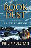 La Belle Sauvage: From the world of Philip Pullman's His Dark Materials - now a major BBC series: 1 (The book of dust, 1)