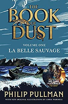 La Belle Sauvage: The Book of Dust Volume One: From the world of Philip Pullman's His Dark Materials - now a major BBC series (Book of Dust Series 1) by [Philip Pullman]