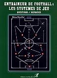 Entraîneur de Football - Les systèmes de jeu en questions/réponses