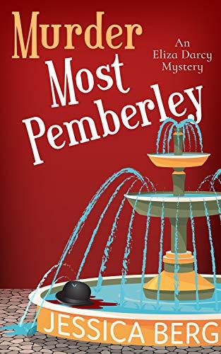 Murder Most Pemberley (Eliza Darcy Mysteries Book 1) by [Jessica Berg]