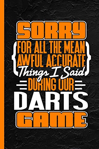 Sorry For All The Mean Awful Accurate Things I Said During Our Darts Game: Notebook & Journal Or Diary, Wide Ruled Paper (120 Pages, 6x9