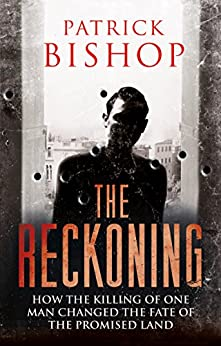 The Reckoning: How the Killing of One Man Changed the Fate of the Promised Land by [Patrick Bishop]