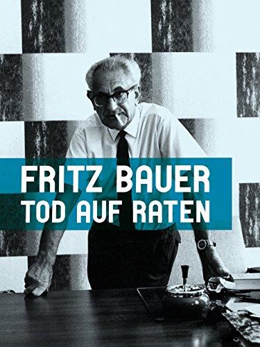 Fritz Bauer - Tod auf Raten