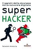 Super Hacker: I segreti della sicurezza nella nuova era digitale (Argomenti generali)