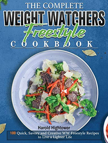 The Complete Weight Watchers Freestyle Cookbook: 100 Quick, Savory and Creative WW Freestyle Recipes to Live a Lighter Life