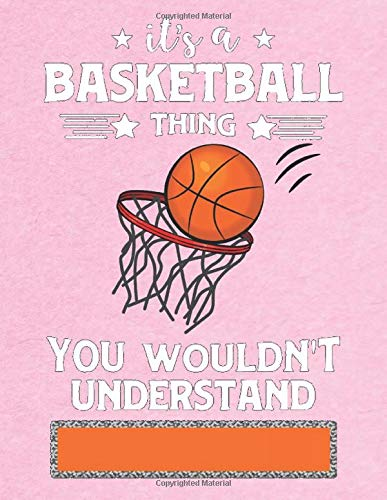 It's A Basketball Thing You Wouldn't Understand: Basketball Sketchbook - Blank Drawing Book 150 Pages, 8.5
