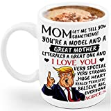 Mom, Mother, You're A Model, Father's Day, Very Special, Strong, Huge Heart, Donald Trump, 11 Ounces Funny Coffee Mug, White, Mother's Day or Father's Day Gift from Son, Daughter, N-VT13
