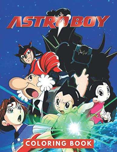 Astro Boy Coloring Book: Perfect Christmas Gift For Kids And Adults Who Love Astro Boy: Unofficial Coloring Book For Encouraging Creativity