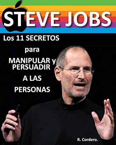 Los 11 SECRETOS de STEVE JOBS para MANIPULAR A LAS PERSONAS y CONSEGUIR lo que QUIERAS: Podrás (MANIPULAR y PERSUADIR) a quien TU QUIERAS luego de LEER este LIBRO