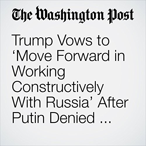 Trump Vows to 'Move Forward in Working Constructively With Russia' After Putin Denied Election Hacking copertina