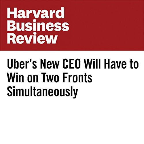 Uber's New CEO Will Have to Win on Two Fronts Simultaneously audiobook cover art