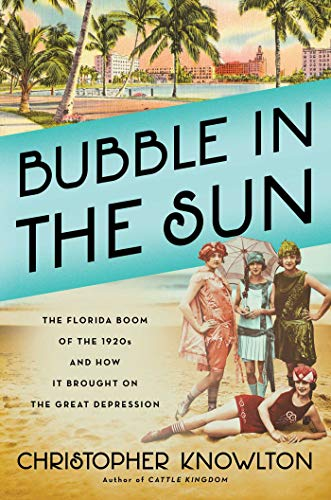 Amazon.com: Bubble in the Sun: The Florida Boom of the 1920s and How It Brought on the Great Depression eBook: Knowlton, Christopher: Kindle Store