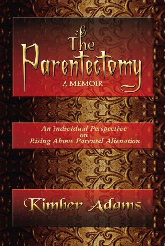 The Parentectomy ~ A Memoir: A Perspective on Rising Above Parental Alienation