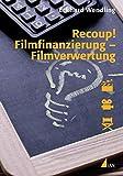 Recoup! Filmfinanzierung - Filmverwertung: Grundlagen und Beispiele (Praxis Film) - Eckhard Wendling