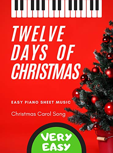 Twelve Days of Christmas - EASY Piano Christmas Song for Beginners + Video Tutorial : Teach Yourself How to Play * Popular Sheet Music for Kids, Adults, Seniors * BIG Notes (English Edition)