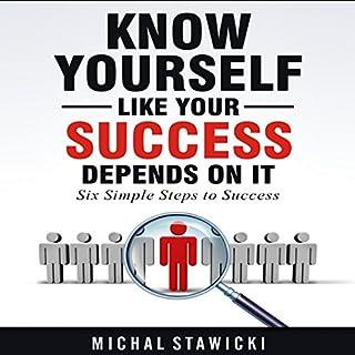 Know Yourself Like Your Success Depends on It     Six Simple Steps to Success, Book 2              Auteur(s):                                                                                                                                 Michal Stawicki                               Narrateur(s):                                                                                                                                 Derek Doepker                      Durée: 1 h et 22 min     Pas de évaluations     Au global 0,0