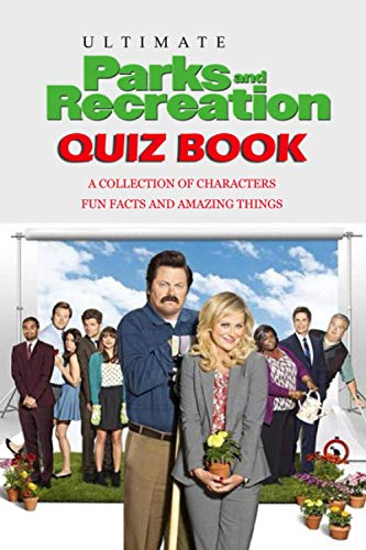 Ultimate Parks and Recreation Quiz Book: A Collection of Characters, Fun Facts and Amazing Things: Family Fun Trivia Night