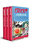 Cricut: 3 Books in One: Cricut for Beginners, Design Space & Project Ideas. A Step-by-Step Guide With Color Images & Practical Examples to Mastering the Tools & Functions of Your Cutting Machine