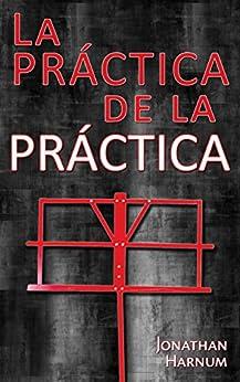 La práctica de la práctica (Spanish Edition) by [Jonathan Harnum, M. Celeste Espina]