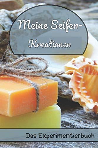 Meine Seifenkreationen - Das Experimentierbuch: Seifenrezepte kreieren, notieren, daraus lernen! 125 durchdachte Seiten für alle, die Seife selber machen
