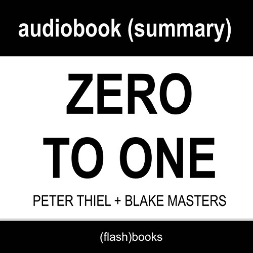 Zero to One: Notes on Startups, or How to Build the Future by Peter Thiel, Blake Masters: Book Summary audiobook cover art